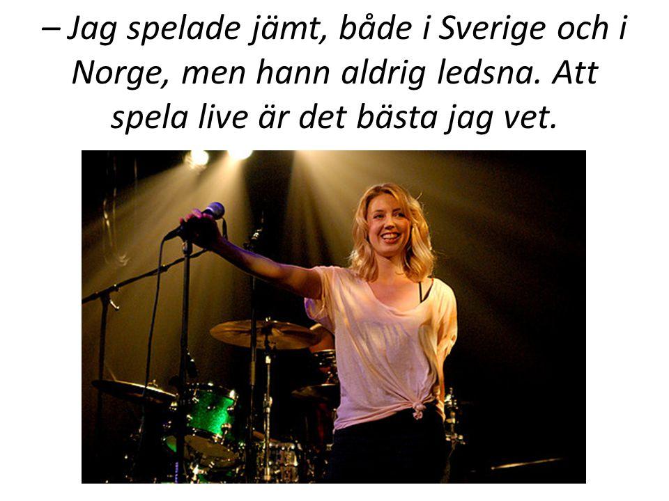– Jag spelade jämt, både i Sverige och i Norge, men hann aldrig ledsna