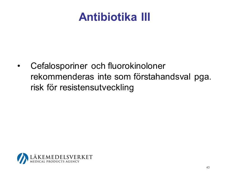 Antibiotika III Cefalosporiner och fluorokinoloner rekommenderas inte som förstahandsval pga. risk för resistensutveckling.