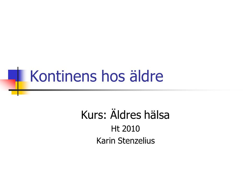 Kurs: Äldres hälsa Ht 2010 Karin Stenzelius