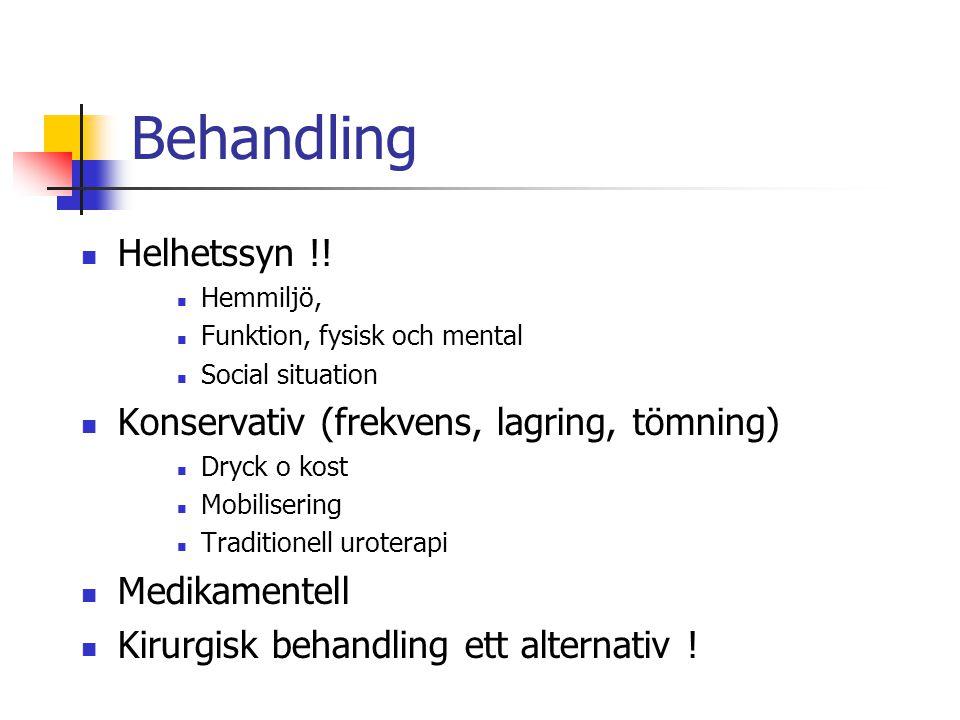 Behandling Helhetssyn !! Konservativ (frekvens, lagring, tömning)