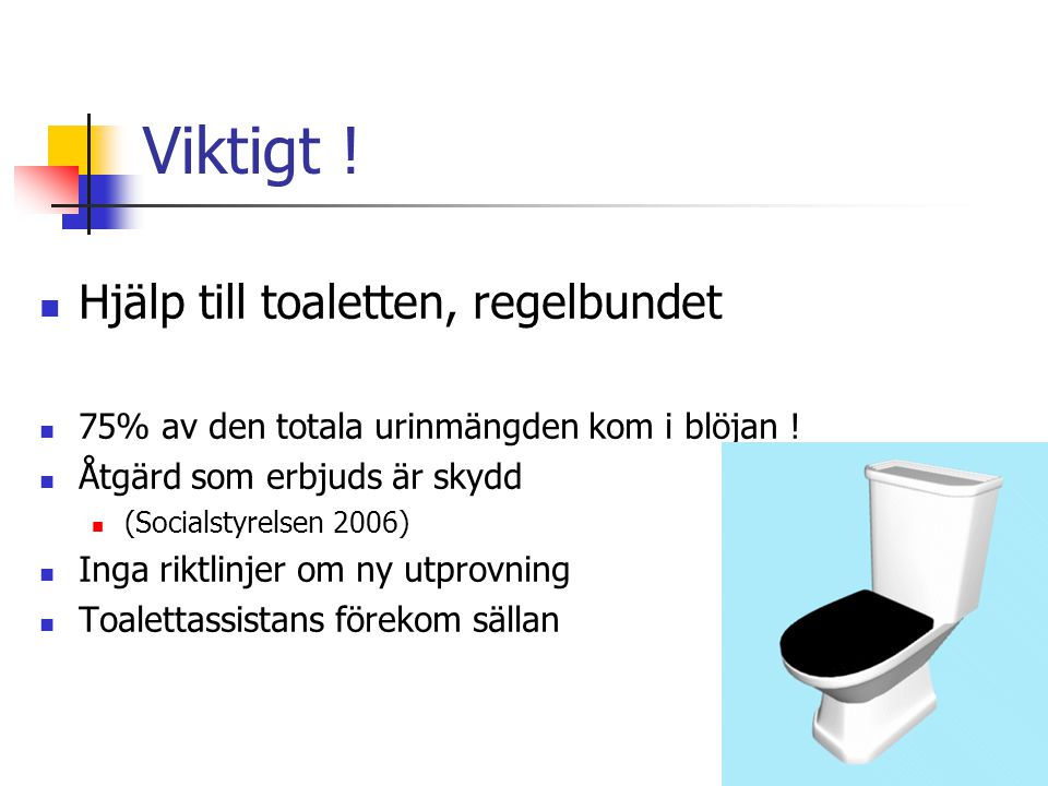 Viktigt ! Hjälp till toaletten, regelbundet