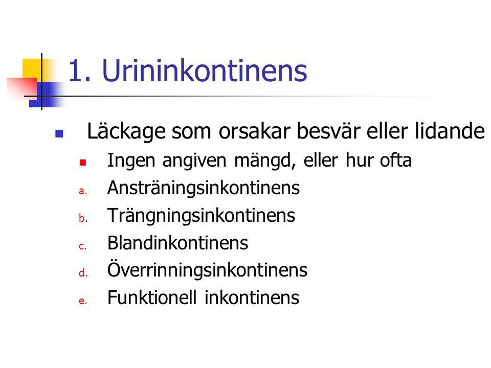 1. Urininkontinens Läckage som orsakar besvär eller lidande