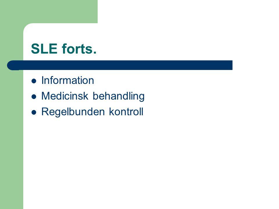 SLE forts. Information Medicinsk behandling Regelbunden kontroll