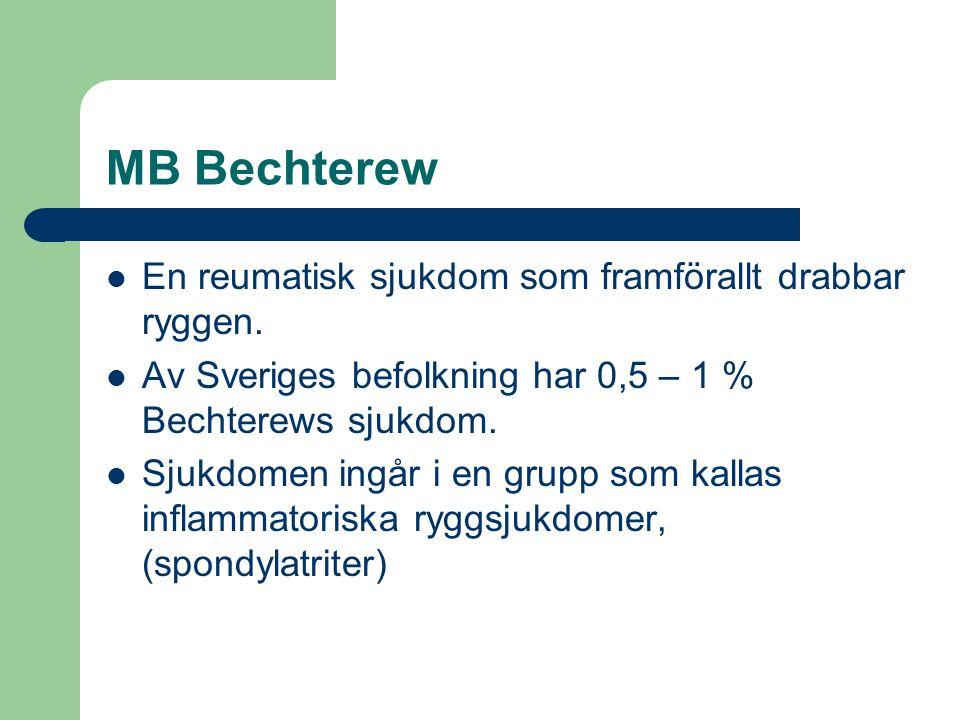 MB Bechterew En reumatisk sjukdom som framförallt drabbar ryggen.