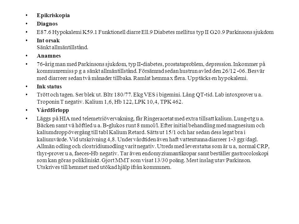 Epikriskopia Diagnos. E87.6 Hypokalemi K59.1 Funktionell diarre Ell.9 Diabetes mellitus typ II G20.9 Parkinsons sjukdom.