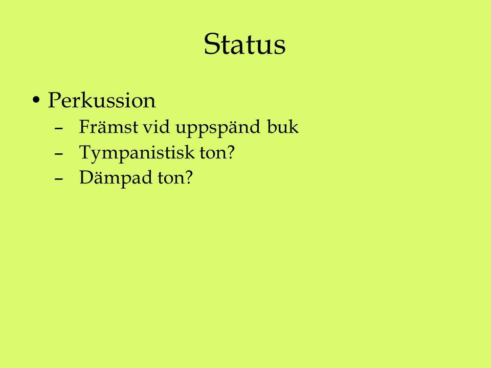 Status Perkussion Främst vid uppspänd buk Tympanistisk ton