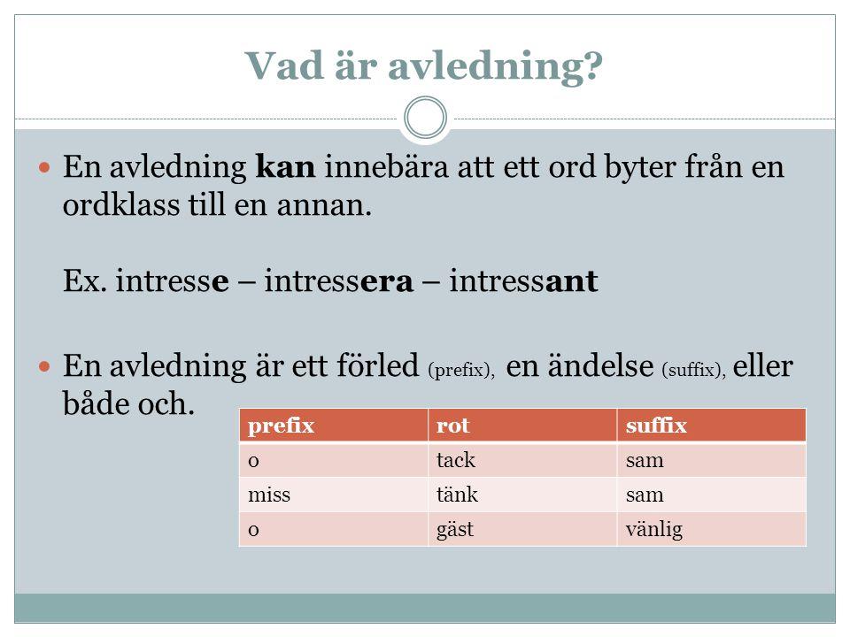 Vad är avledning En avledning kan innebära att ett ord byter från en ordklass till en annan. Ex. intresse – intressera – intressant.