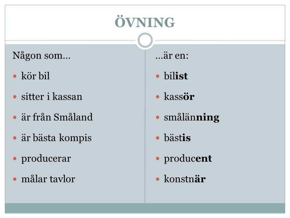 ÖVNING Någon som… kör bil sitter i kassan är från Småland