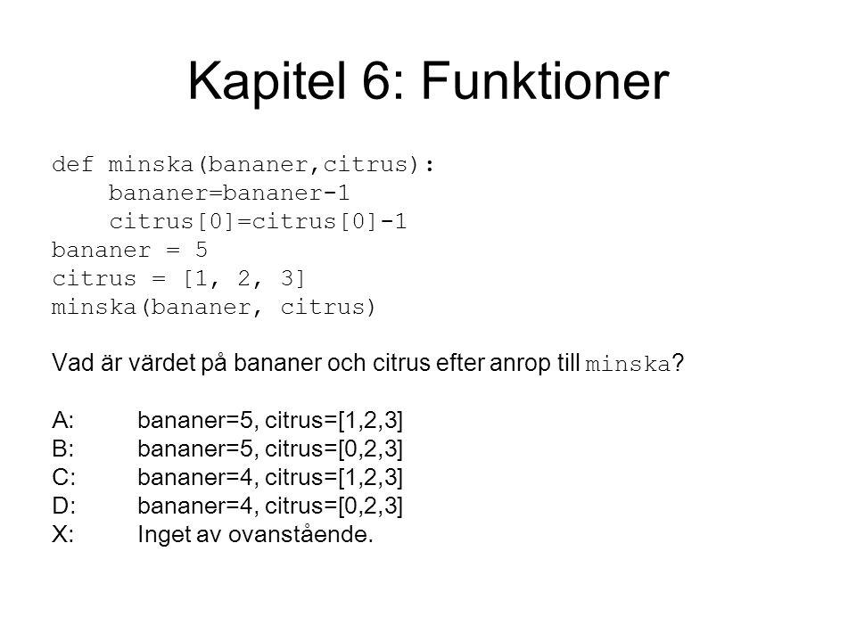 Kapitel 6: Funktioner def minska(bananer,citrus): bananer=bananer-1