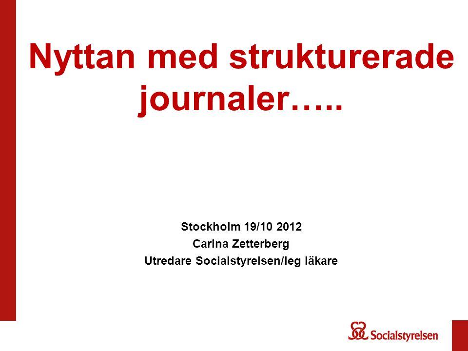 Nyttan med strukturerade journaler….. Stockholm 19/10 2012
