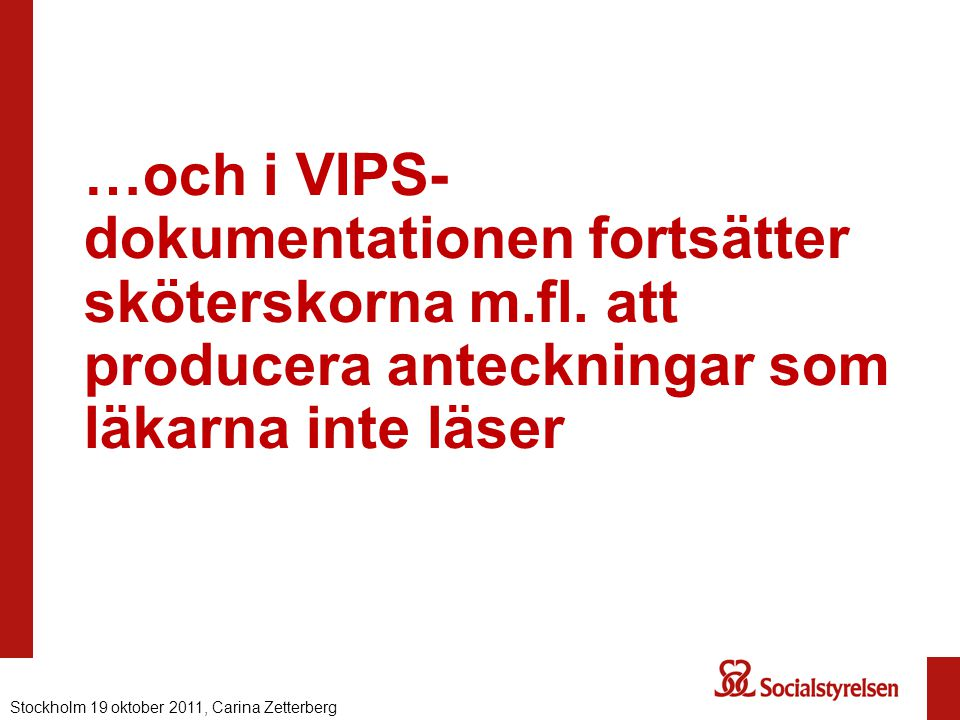 …och i VIPS-dokumentationen fortsätter sköterskorna m. fl