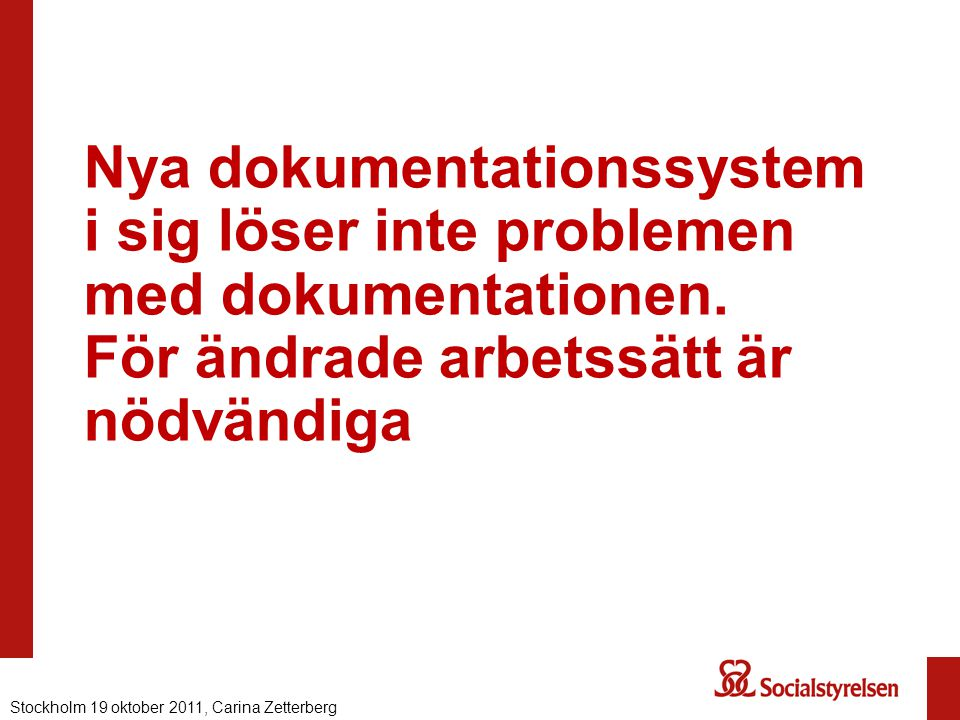 Nya dokumentationssystem i sig löser inte problemen med dokumentationen. För ändrade arbetssätt är nödvändiga