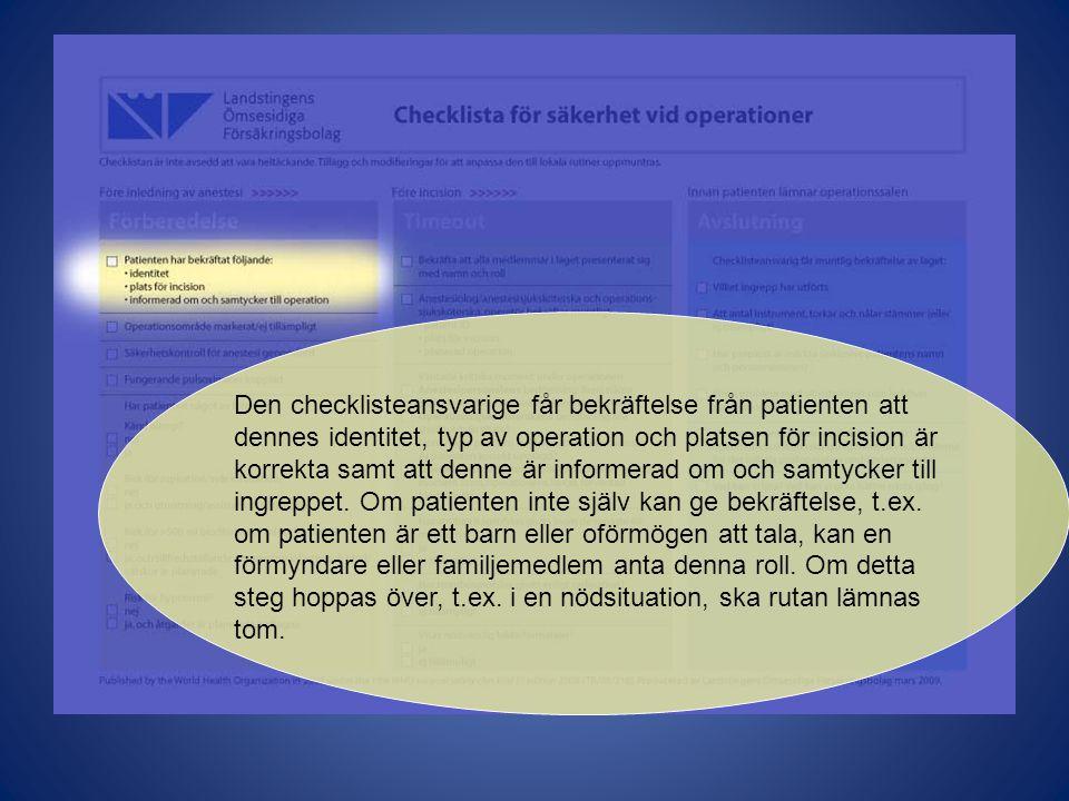 Den checklisteansvarige får bekräftelse från patienten att dennes identitet, typ av operation och platsen för incision är korrekta samt att denne är informerad om och samtycker till ingreppet.
