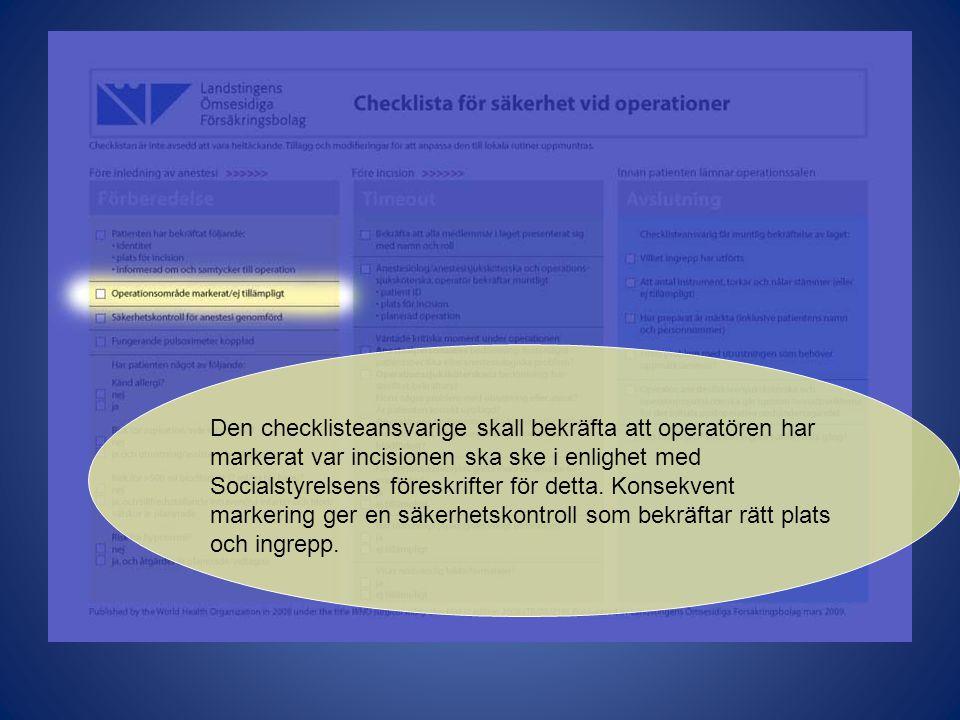 Den checklisteansvarige skall bekräfta att operatören har markerat var incisionen ska ske i enlighet med Socialstyrelsens föreskrifter för detta.