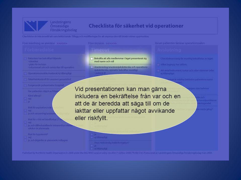 Vid presentationen kan man gärna inkludera en bekräftelse från var och en att de är beredda att säga till om de iakttar eller uppfattar något avvikande eller riskfyllt.