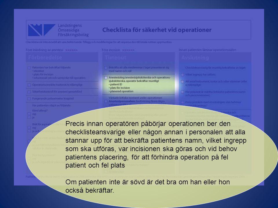 Precis innan operatören påbörjar operationen ber den checklisteansvarige eller någon annan i personalen att alla stannar upp för att bekräfta patientens namn, vilket ingrepp som ska utföras, var incisionen ska göras och vid behov patientens placering, för att förhindra operation på fel patient och fel plats