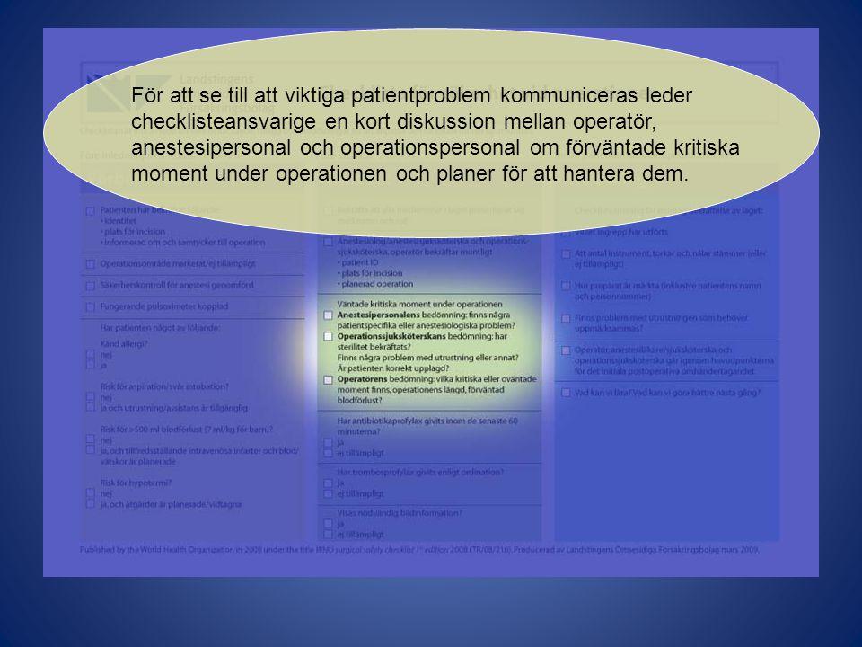 För att se till att viktiga patientproblem kommuniceras leder checklisteansvarige en kort diskussion mellan operatör, anestesipersonal och operationspersonal om förväntade kritiska moment under operationen och planer för att hantera dem.