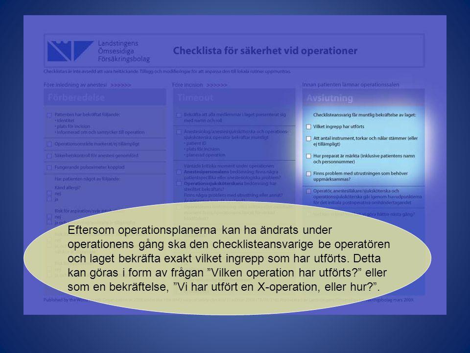 Eftersom operationsplanerna kan ha ändrats under operationens gång ska den checklisteansvarige be operatören och laget bekräfta exakt vilket ingrepp som har utförts.