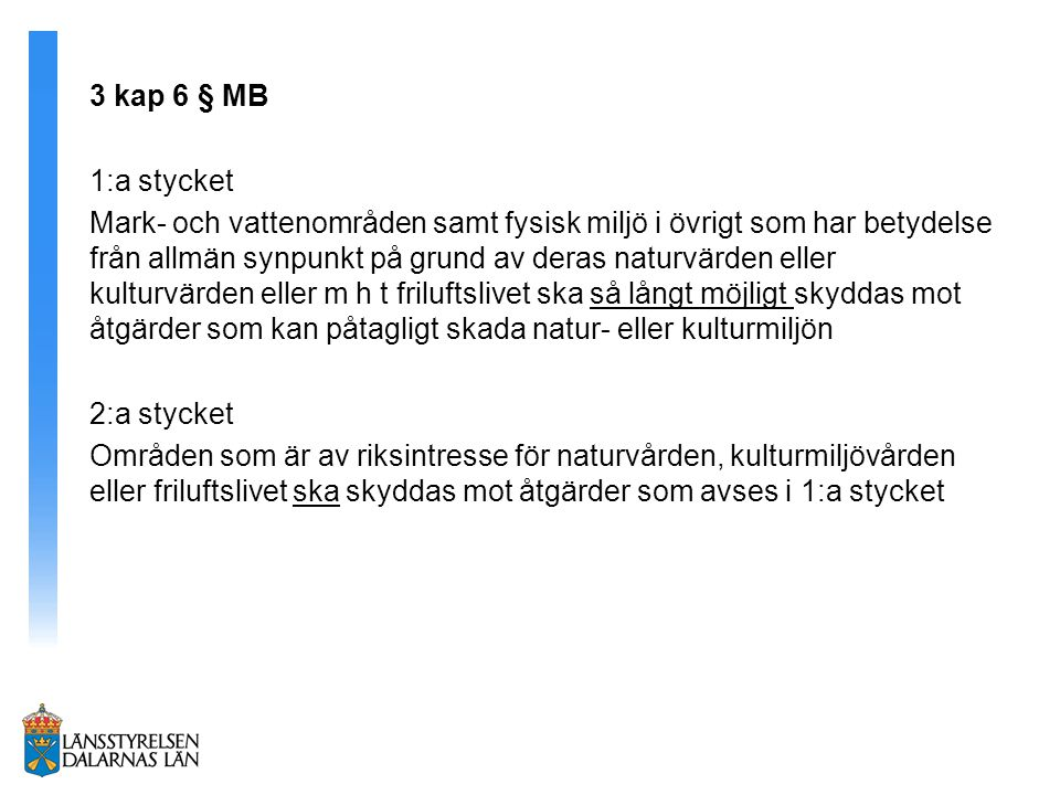3 kap 6 § MB 1:a stycket.