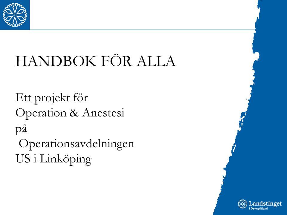 HANDBOK FÖR ALLA Ett projekt för Operation & Anestesi på Operationsavdelningen US i Linköping