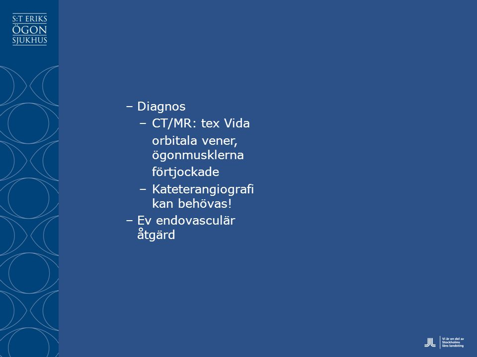 Diagnos CT/MR: tex Vida. orbitala vener, ögonmusklerna. förtjockade. Kateterangiografi kan behövas!