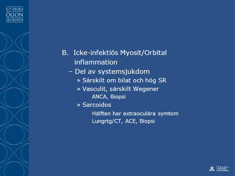 B. Icke-infektiös Myosit/Orbital inflammation Del av systemsjukdom