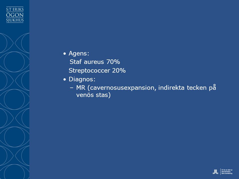 Agens: Staf aureus 70% Streptococcer 20% Diagnos: MR (cavernosusexpansion, indirekta tecken på venös stas)