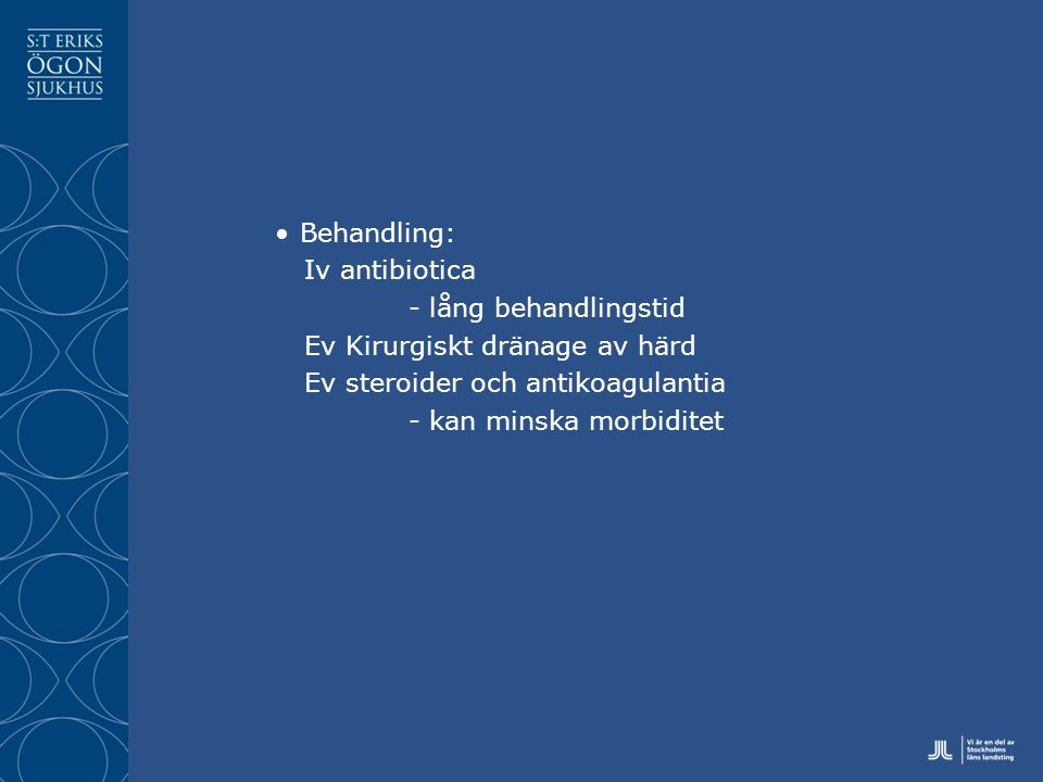 Behandling: Iv antibiotica. - lång behandlingstid. Ev Kirurgiskt dränage av härd. Ev steroider och antikoagulantia.
