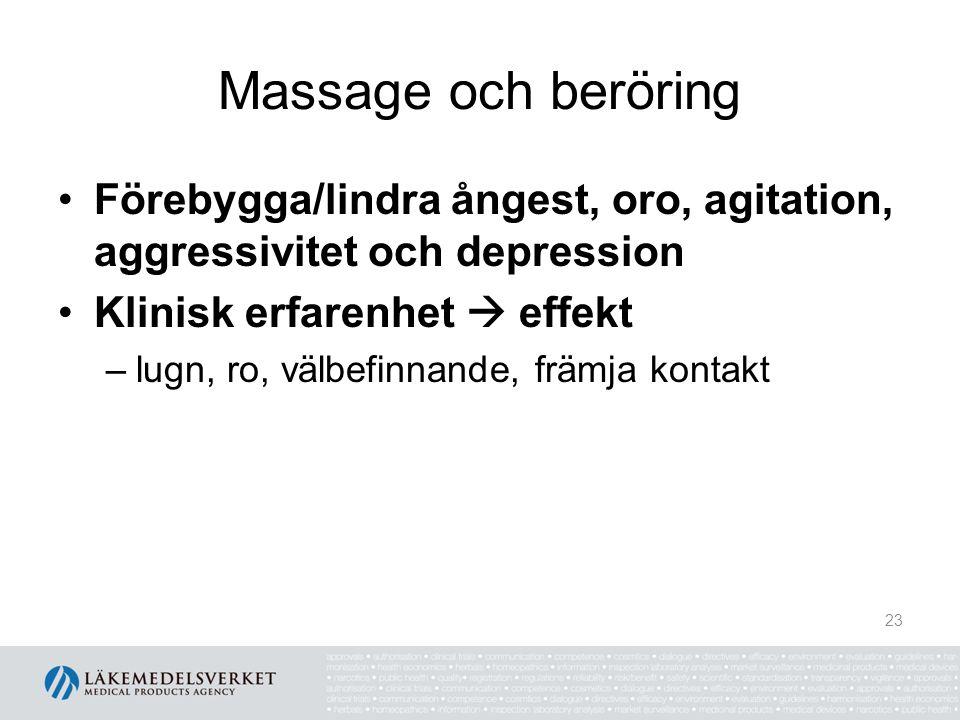 Massage och beröring Förebygga/lindra ångest, oro, agitation, aggressivitet och depression. Klinisk erfarenhet  effekt.