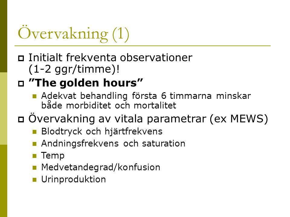 Övervakning (1) Initialt frekventa observationer (1-2 ggr/timme)!