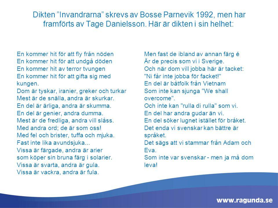 Dikten Invandrarna skrevs av Bosse Parnevik 1992, men har framförts av Tage Danielsson. Här är dikten i sin helhet: