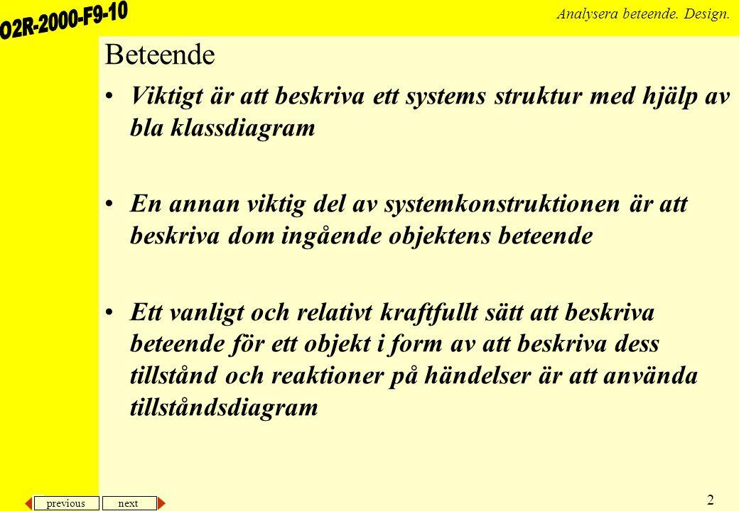 Beteende Viktigt är att beskriva ett systems struktur med hjälp av bla klassdiagram.
