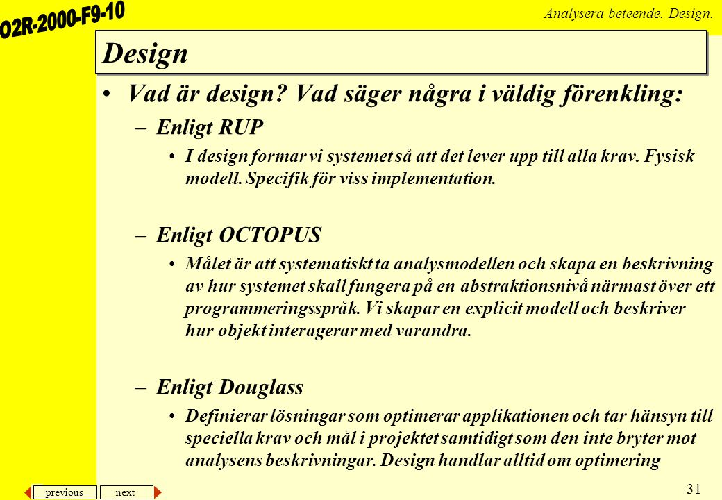 Design Vad är design Vad säger några i väldig förenkling: Enligt RUP