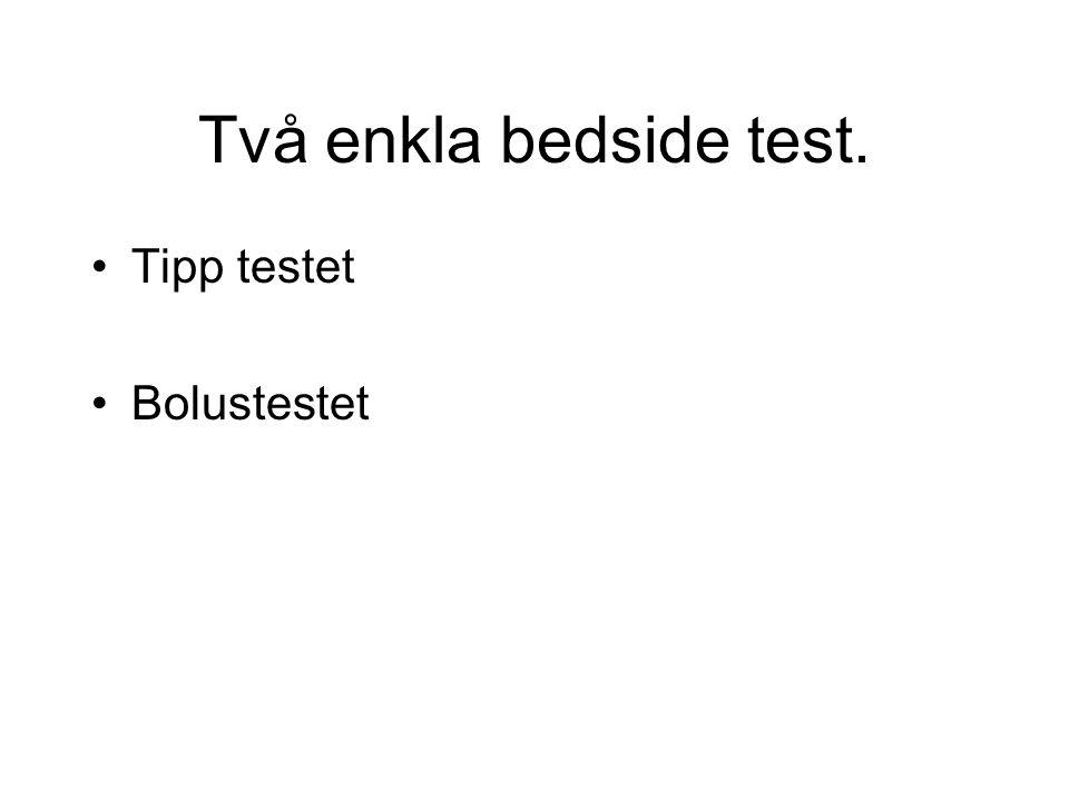Två enkla bedside test. Tipp testet Bolustestet