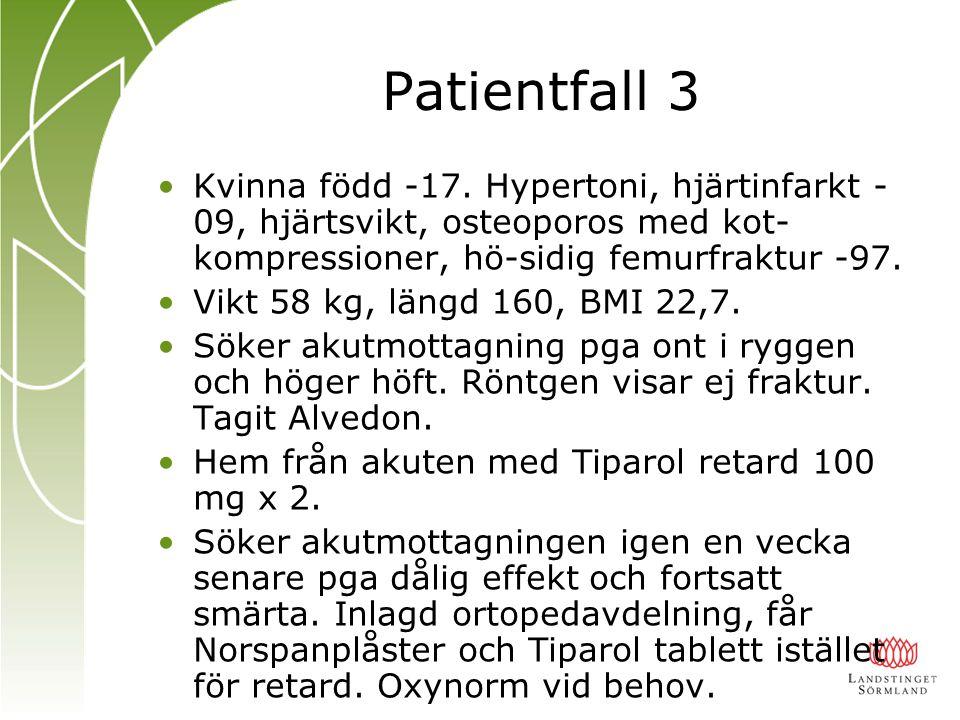 Patientfall 3 Kvinna född -17. Hypertoni, hjärtinfarkt -09, hjärtsvikt, osteoporos med kot-kompressioner, hö-sidig femurfraktur -97.