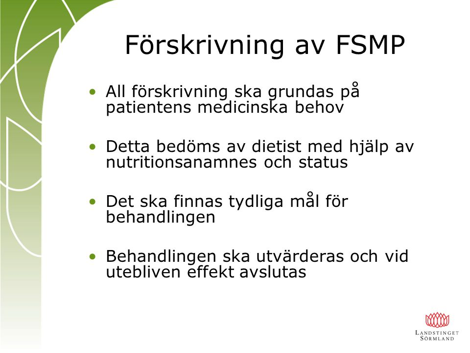 Förskrivning av FSMP All förskrivning ska grundas på patientens medicinska behov. Detta bedöms av dietist med hjälp av nutritionsanamnes och status.