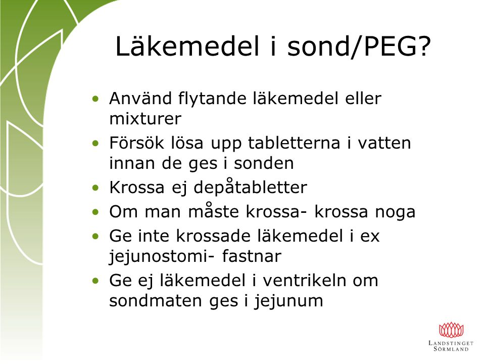 Läkemedel i sond/PEG Använd flytande läkemedel eller mixturer