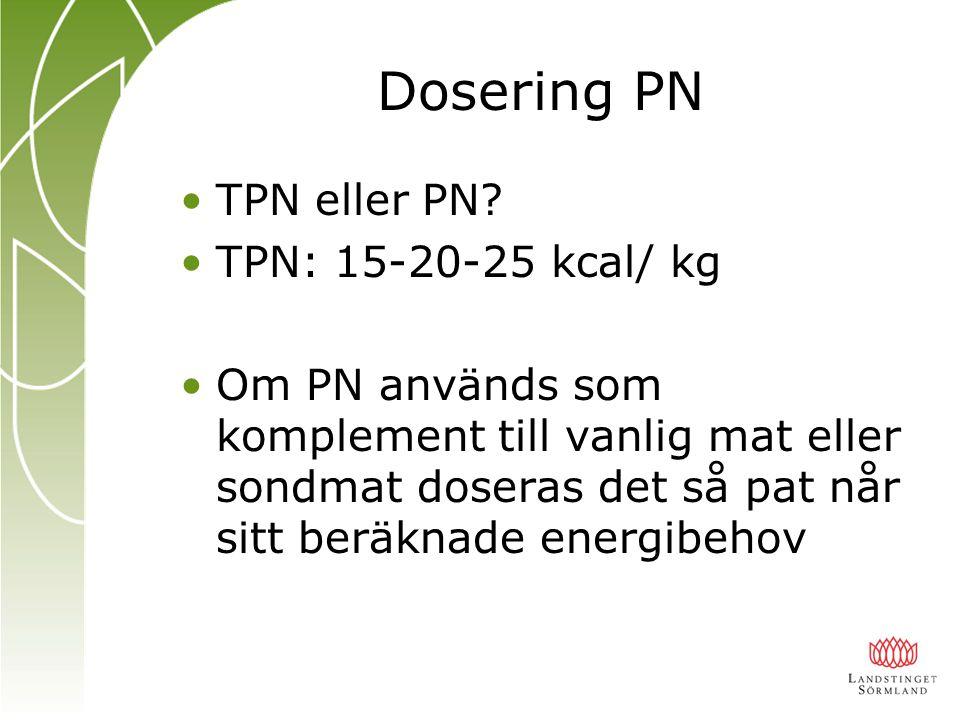 Dosering PN TPN eller PN TPN: 15-20-25 kcal/ kg