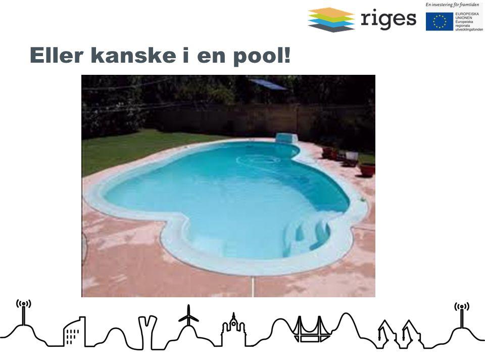 Eller kanske i en pool!