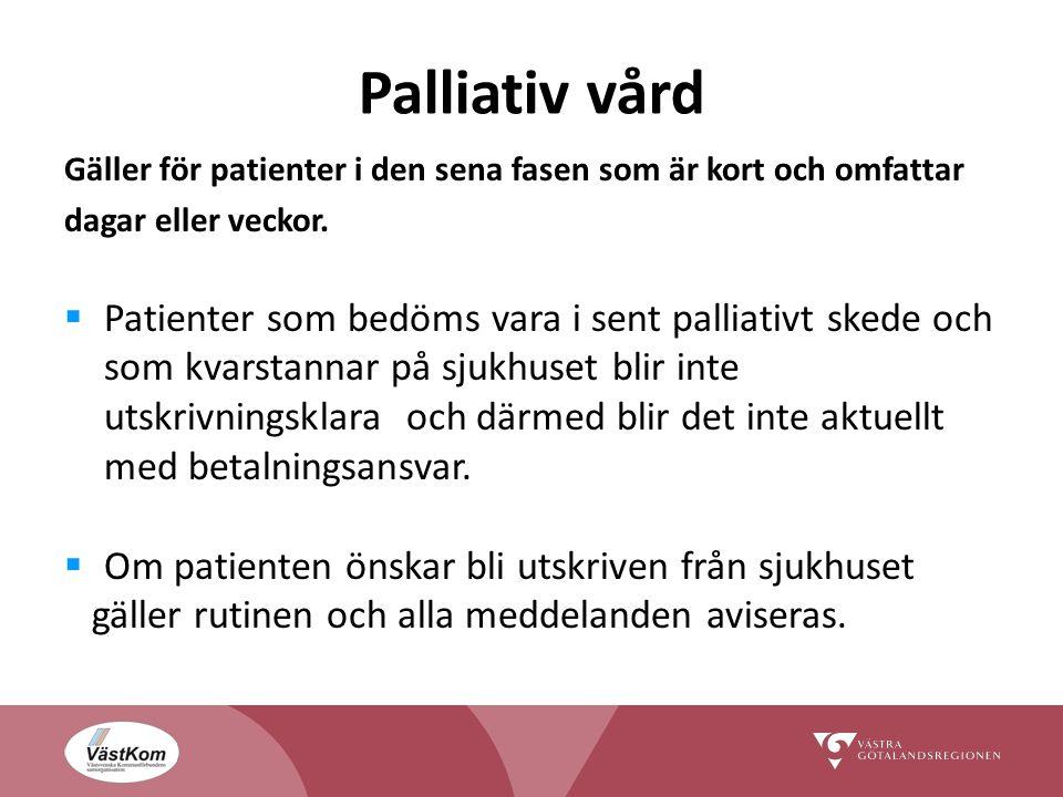 Palliativ vård Gäller för patienter i den sena fasen som är kort och omfattar. dagar eller veckor.