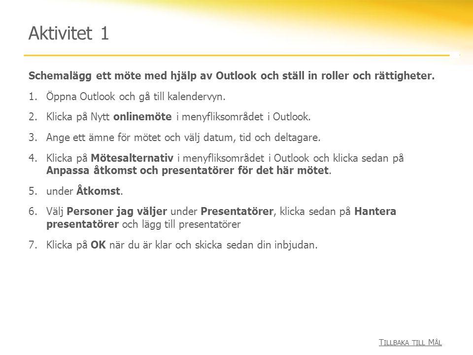 Aktivitet 1 Schemalägg ett möte med hjälp av Outlook och ställ in roller och rättigheter. Öppna Outlook och gå till kalendervyn.