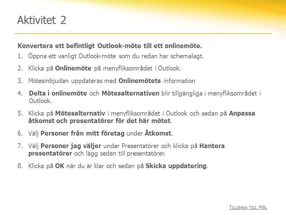 Aktivitet 2 Konvertera ett befintligt Outlook-möte till ett onlinemöte. Öppna ett vanligt Outlook-möte som du redan har schemalagt.