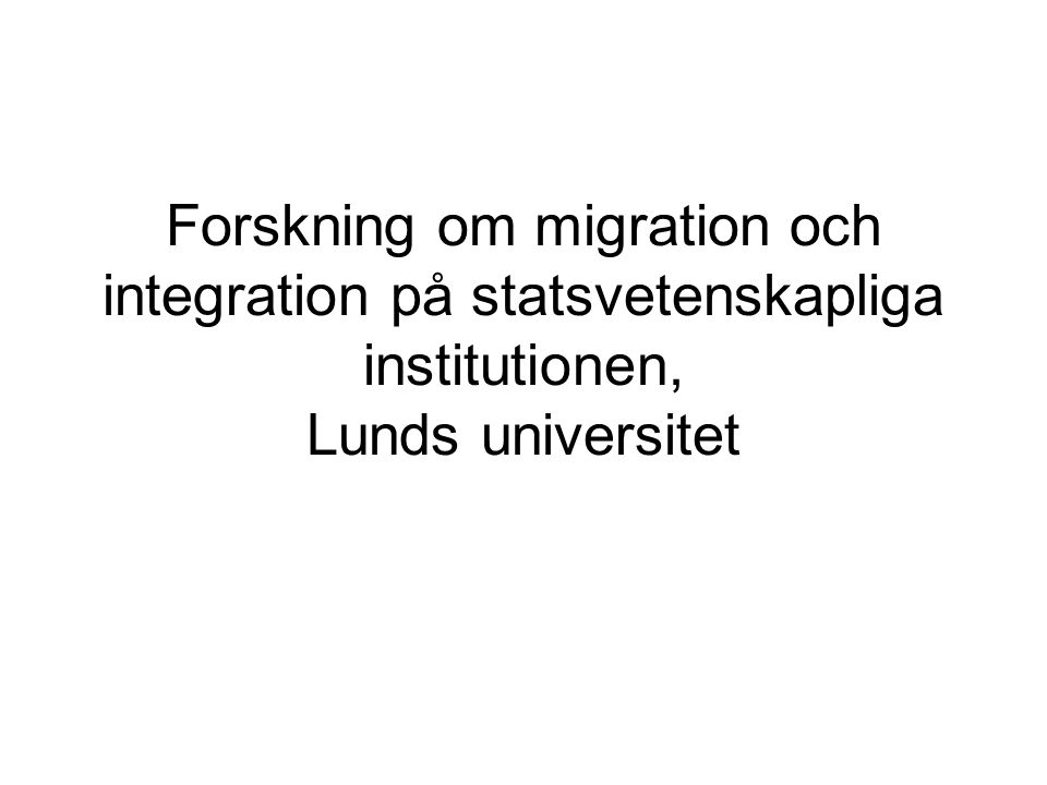 Forskning om migration och integration på statsvetenskapliga institutionen, Lunds universitet