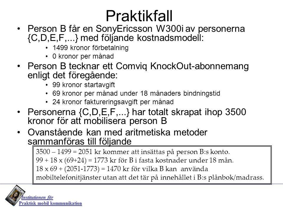 Praktikfall Person B får en SonyEricsson W300i av personerna {C,D,E,F,...} med följande kostnadsmodell: