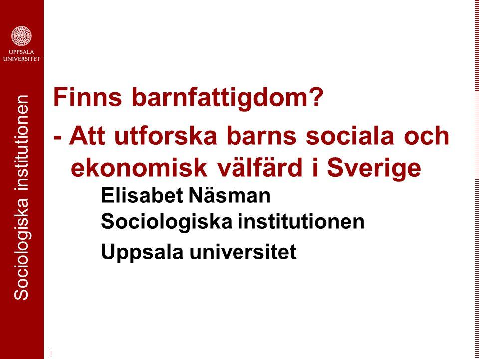 Finns barnfattigdom - Att utforska barns sociala och ekonomisk välfärd i Sverige Elisabet Näsman Sociologiska institutionen.