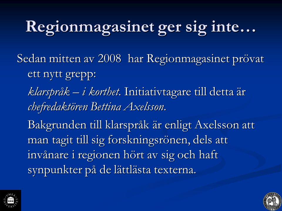 Regionmagasinet ger sig inte…