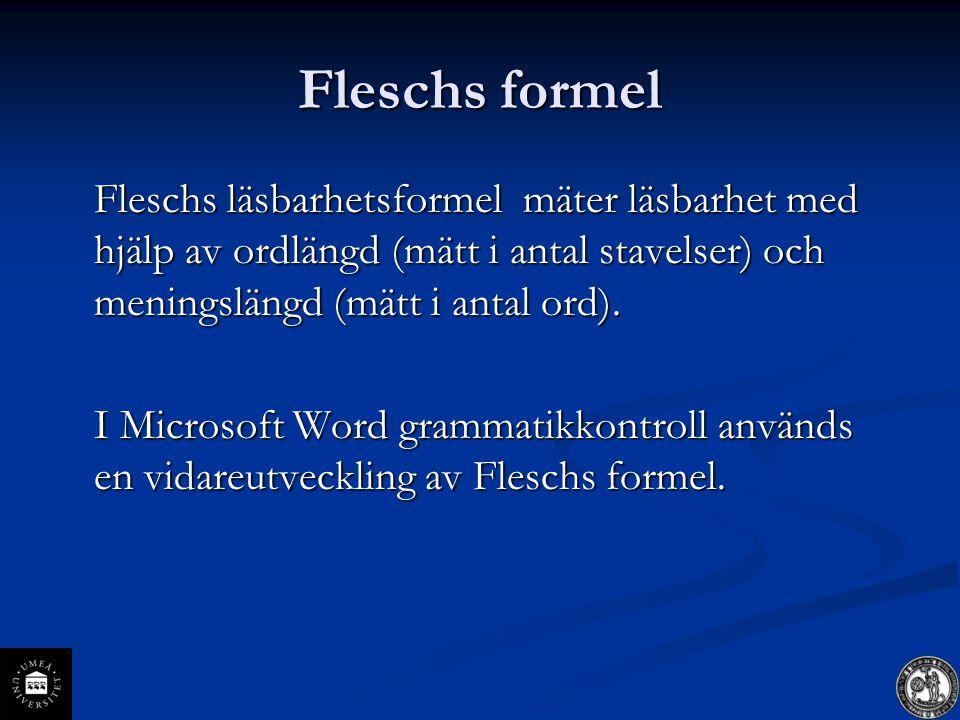 Fleschs formel Fleschs läsbarhetsformel mäter läsbarhet med hjälp av ordlängd (mätt i antal stavelser) och meningslängd (mätt i antal ord).
