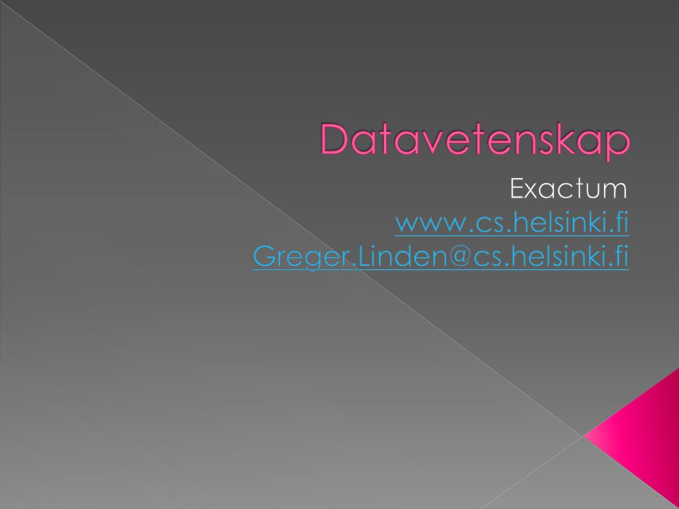 Exactum www.cs.helsinki.fi Greger.Linden@cs.helsinki.fi