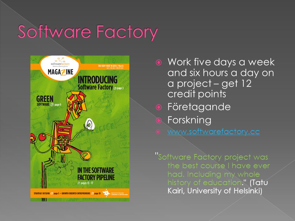 Software Factory Work five days a week and six hours a day on a project – get 12 credit points. Företagande.