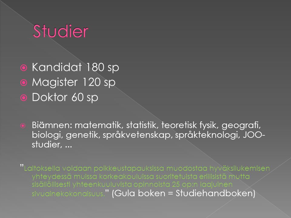 Studier Kandidat 180 sp Magister 120 sp Doktor 60 sp